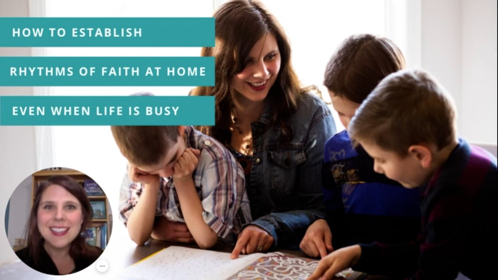 How to Establish Rhythms of Faith at Home (Even When Life is Busy)