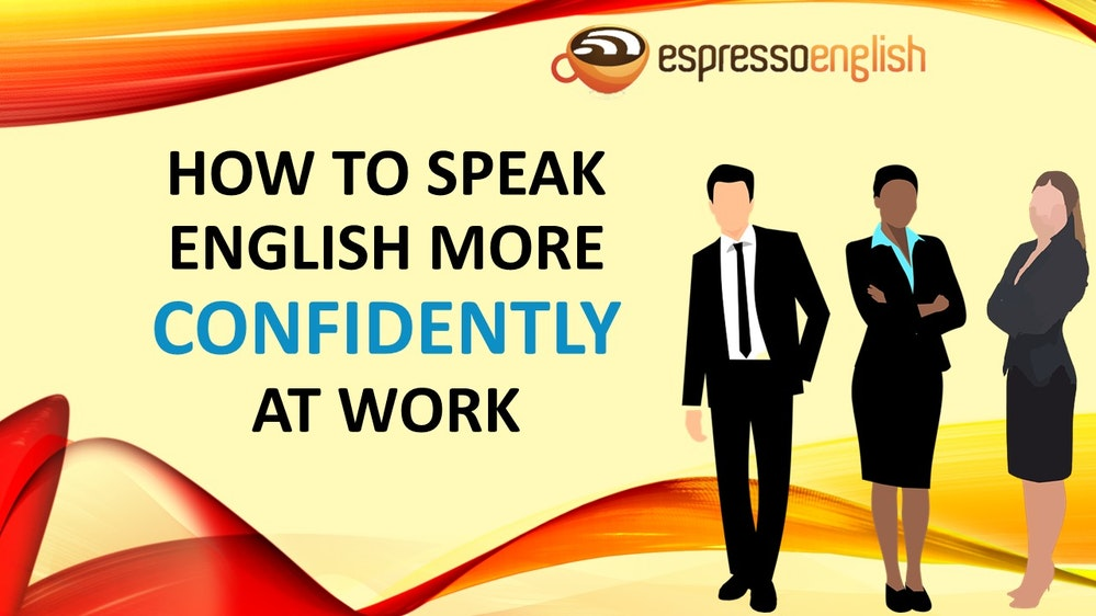 How to speak English more confidently at work
