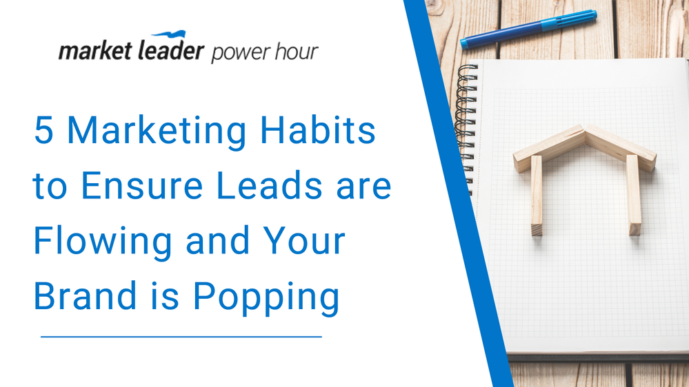 5 Marketing Habits to Ensure Leads are Flowing and Your Brand is Popping