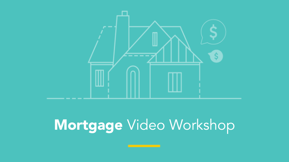 Mortgage Video Workshop