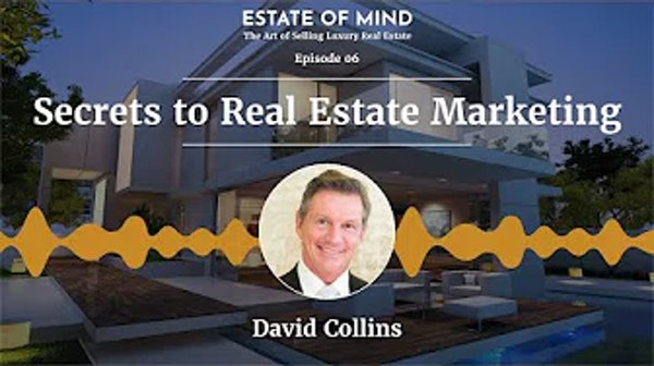 The Secrets to Real Estate Marketing with David Collins (Part 1)
